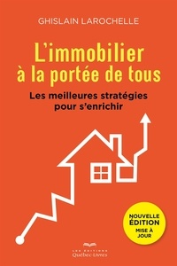 Ghislain Larochelle - L'immobilier à la portée de tous - Les meilleures stratégies pour s'enrichir.