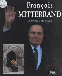 Ghislain Loustalot et  Collectif - François Mitterrand, 26 octobre 1916 - 8 janvier 1996.