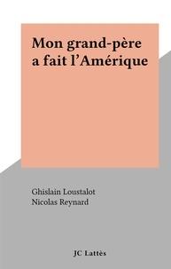 Ghislain Loustalot et Nicolas Reynard - Mon grand-père a fait l'Amérique.