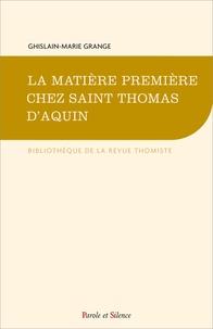 Ghislain-Marie Grange - La matière première chez saint Thomas d'Aquin.