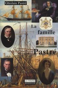 Ghislain Pastré - La famille Pastré - Des bergers du Haut Languedoc aux armateurs de Marseille.