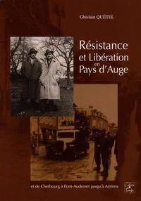 Ghislain Quétel - Résistance et libération en Pays d'Auge - Et de Cherbourg à Pont-Audemer jusqu'à Amiens.