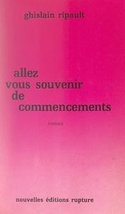 Ghislain Ripault - Allez vous souvenir de commencements.