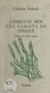 Ghislain Ripault et Birgit Kirchner - Charcute-moi ces sabots de sphinx.