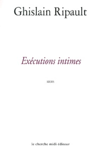 Ghislain Ripault - Exécutions intimes.