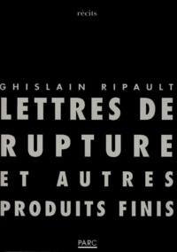 Ghislain Ripault - Lettres de rupture et autres produits finis.