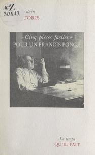 Ghislain Sartoris - Cinq pièces faciles pour un Francis Ponge.