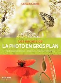 Ghislain Simard - Les secrets de la photo en gros plan - Techniques de base, matériel, pratiques expertes.