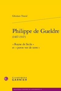 """Ghislain Tranié - Philippe de Gueldre (1467-1547) - """"Royne de Sicile"""" et """"povre ver de terre""""."""