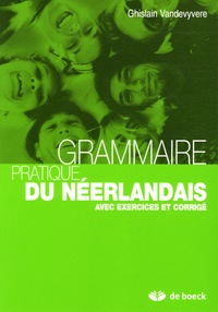 Ghislain Vandevyvere - Grammaire pratique du néerlandais - Avec exercices et corrigé.
