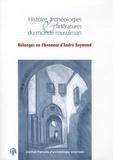 Ghislaine Alleaume et Sylvie Denoix - Histoire, archéologies & littératures du monde musulman - Mélanges en l'honneur d'André Raymond.