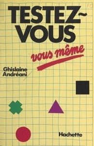 Ghislaine Andréani et Pierre-Léon Dupuis - Testez-vous vous-même.