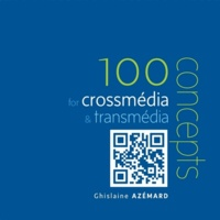 Ghislaine Azémard - 100 notions for crossmedia & transmedia.