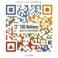 Ghislaine Azémard - 100 notions pour le crossmédia et le transmédia.