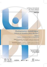 Ghislaine Azémard et Yves Théorêt - Humanisme numérique : valeurs et modèles pour demain ? - Tome 1, Origines, identités et liberté d'expression.