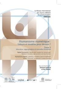 Ghislaine Azémard et Yves Théorêt - Humanisme numérique : valeurs et modèles pour demain ? - Tome 2, Educations, appropriations et nouvelles frontières.