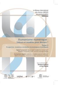 Ghislaine Azémard et Yves Théorêt - Humanisme numérique : valeurs et modèles pour demain ? - Tome 3, Prospective, mutations sociétales, économiques et juridiques.