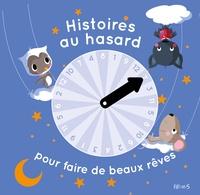 Ghislaine Biondi et André Jeanne - Histoires au hasard pour faire de beaux rêves.