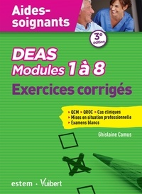 Ghislaine Camus - Aides-soignants DEAS - Modules 1 à 8 - Exercices corrigés.