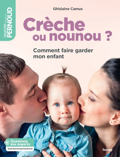 Ghislaine Camus - Crèche ou nounou ? - Comment faire garder mon enfant.