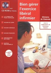 Ghislaine de Chalendar - Bien gérer l'exercice libéral infirmier. 1 Cédérom