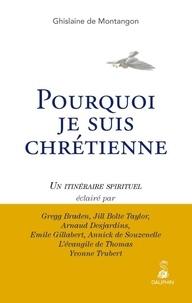 Ghislaine de Montangon - Pourquoi je suis chrétienne - Un itinéraire spirituel.