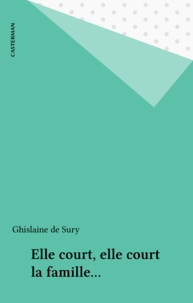 Ghislaine de Sury - Elle court, elle court, la famille.