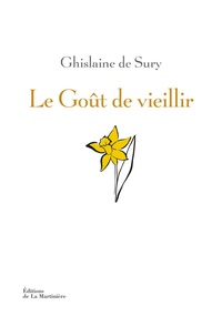 Ghislaine de Sury - Le goût de vieillir.