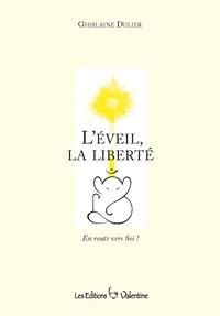 Ghislaine Dulier - L'Eveil, la liberté - En route vers soi !.