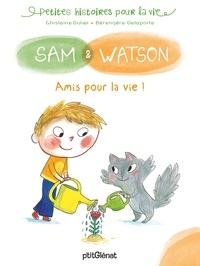 Ghislaine Dulier et Bérengère Delaporte - Sam & Watson  : Amis pour la vie !.