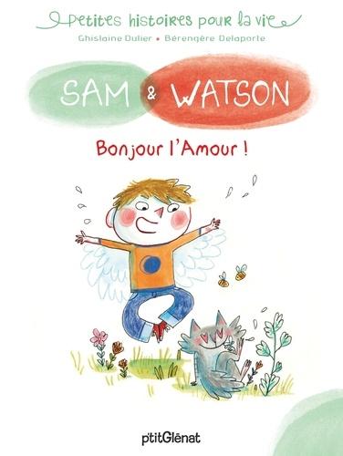 Ghislaine Dulier et Bérengère Delaporte - Sam & Watson  : Bonjour l'Amour !.