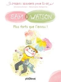 Ghislaine Dulier et Bérengère Delaporte - Sam & Watson  : Plus forts que l'ennui !.