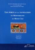 Ghislaine Fabre et Daniel Le Blévec - Les ports et la navigation en Méditerranée au Moyen-Age.