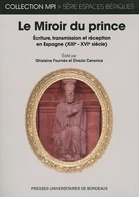 Ghislaine Fournès et Elvezio Canonica - Le Miroir du Prince - Ecriture, transmission et réception en Espagne (XIIIe-XVIe siècles).