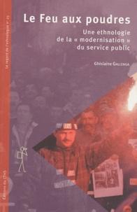 """Ghislaine Gallenga - Le Feu aux poudres - Une ethnologie de la """"modernisation"""" du service public."""