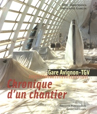Ghislaine Garcin et Eric Verstrepen - Chronique d'un chantier - Gare Avignon-TGV.