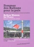 Ghislaine Glasson Deschaumes et Svetlana Slapsak - Femmes des Balkans pour la paix : Balkan Women for Peace - Itinéraires d'une action militante à travers les frontières : Itineraries of crossborder activism.