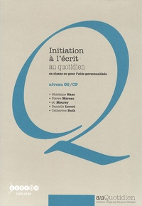 Ghislaine Haas et Pierre Moreau - Initiation à l'écrit au quotidien, en classe ou pour l'aide personnalisée - Niveau GS/CP.