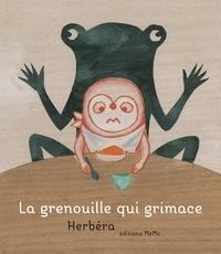 Ghislaine Herbéra - La grenouille qui grimace.