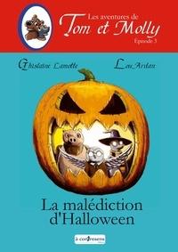 Ghislaine Lamotte et Lou Ardan - Les aventures de Tom et Molly Tome 3 : La malédiction d'Halloween.