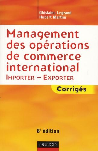 Ghislaine Legrand et Hubert Martini - Management des opérations de commerce international - Importer-Exporter Corrigés.