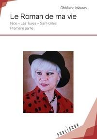 Ghislaine Mauras - Le roman de ma vie.