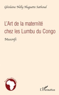 Ghislaine Nelly Huguette Sathoud - L'Art de la maternité chez les Lumbu du Congo - Musonfi.