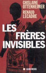 Ghislaine Ottenheimer et Renaud Lecadre - Les Frères invisibles.