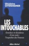 Ghislaine Ottenheimer - Les intouchables - Grandeur et décadence d'une caste : l'inspection des finances.
