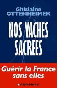 Ghislaine Ottenheimer - Nos vaches sacrées.