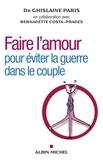 Ghislaine Paris et Bernadette Costa-Prades - Faire l'amour - Pour éviter la guerre dans le couple.