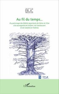 Ghislaine Pelletier et Michel Hochart - Au fil du temps... - Du patronage libérés repentants de Seine-et-Oise à la sauvegarde de l'enfant, de l'adolescent et de l'adulte en Yvelines.