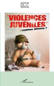 Ghislaine Pelletier et Stéphane Rullac - Violences juvéniles, légitime défense ?.