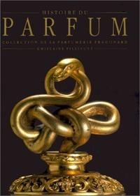 Ghislaine Pillivuyt - Histoire du parfum - De l'Égypte au XIXe siècle, collection de la parfumerie Fragonard.